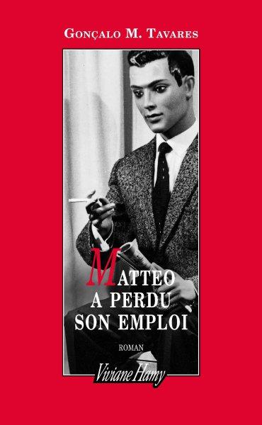 Matteo a perdu son emploi - Gonçalo M. Tavares (2016)